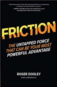 Friction: The Untapped Force That Can Be Your Most Powerful Advantage by Roger Dooley