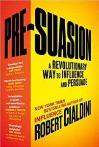 Pre-Suasion: A Revolutionary Way to Influence and Persuade by Robert Cialdini